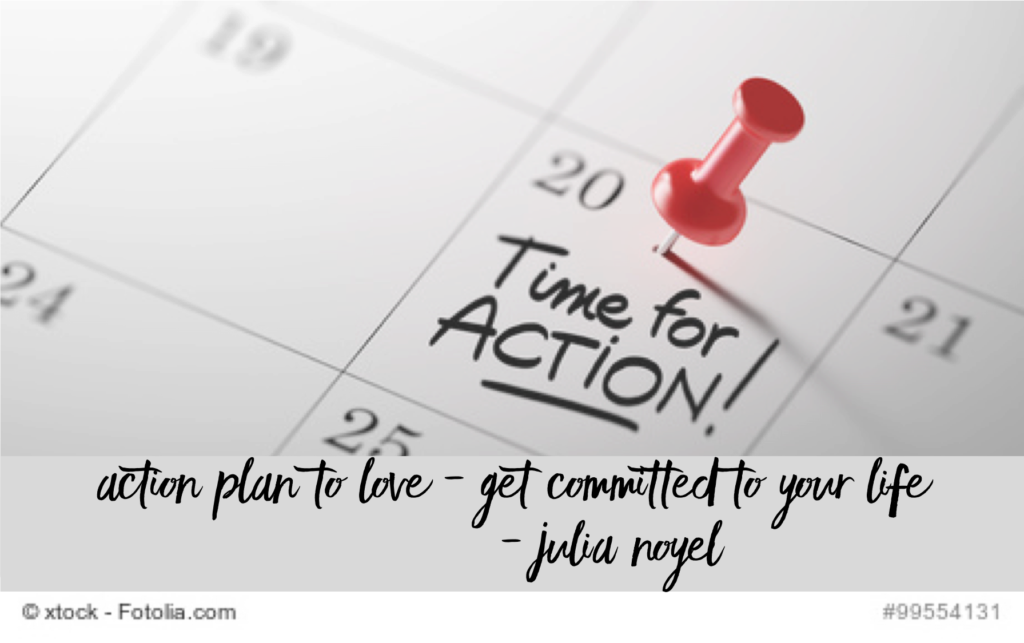 Action plan to love - get committed to your life