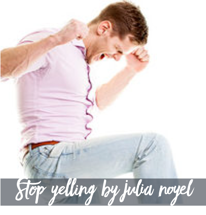 Stop yelling by Julia Noyel