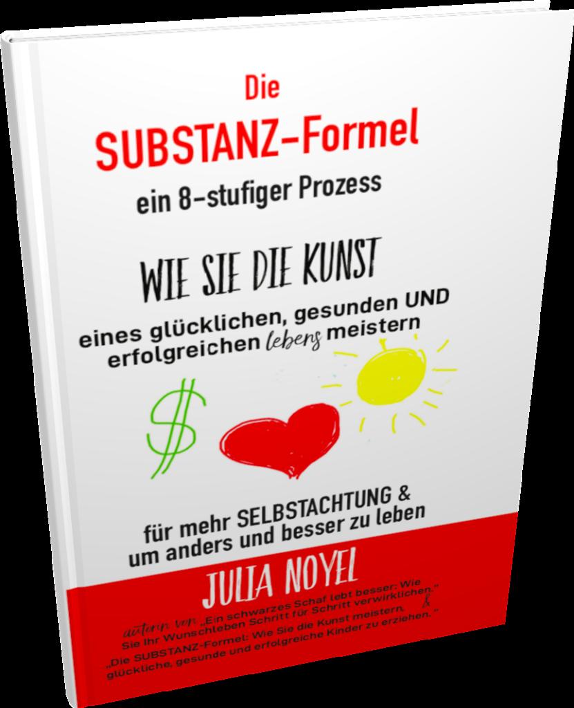 Die SUBSTANZ Formel Praktischer Ratgeber um innere SUBSTANZ aufzubauen, seinen Selbstwert zu stärken, selbstbewusst, GLÜCKLICH, GESUND UND ERFOLGREICH zu sein.