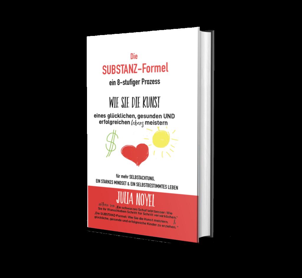 Die Substanz-Formel: wie sie die Kunst eines glücklichen, gesunden und erfolgreichen Lebens meistern