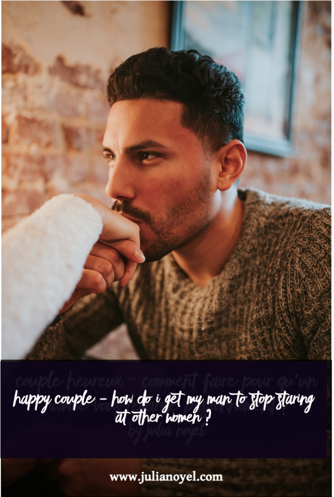 Happy couple – How do I get my man to stop staring at other women