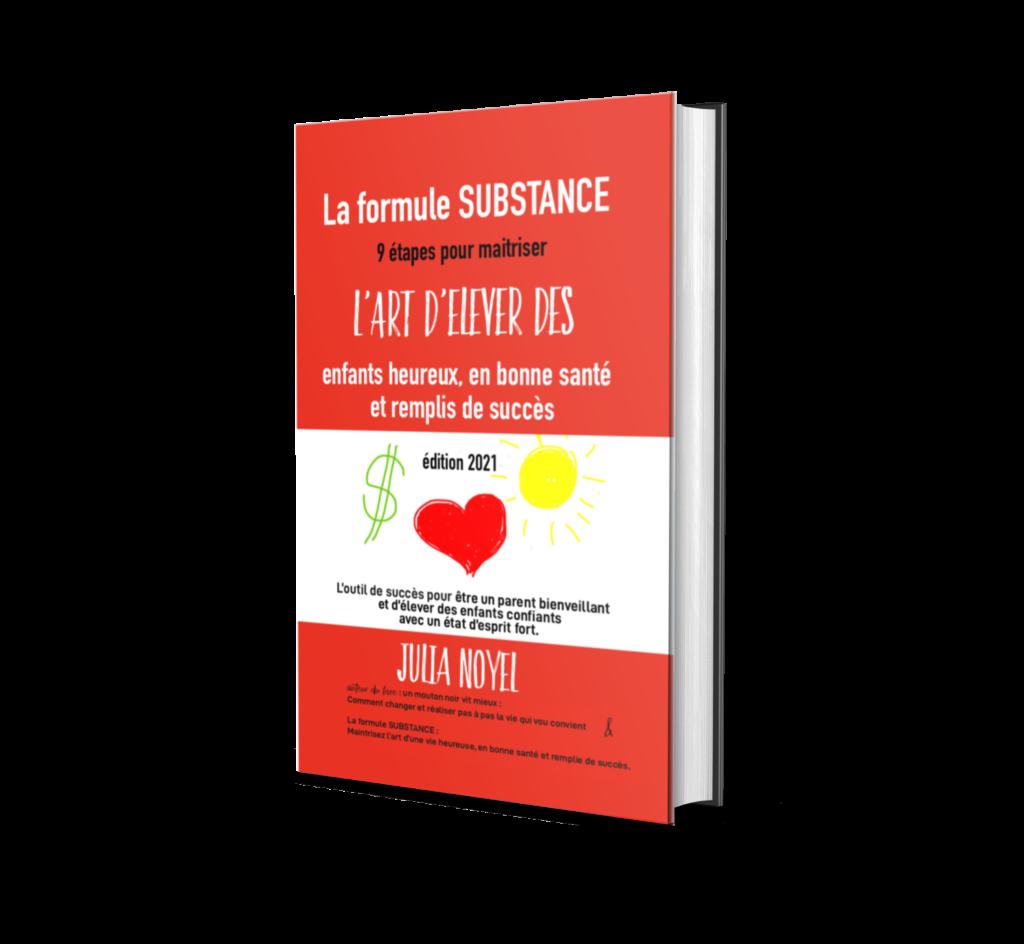La formule SUBSTANCE maitrisez l'art d'élever des enfants heureux, en bonne santé et remplis de succès